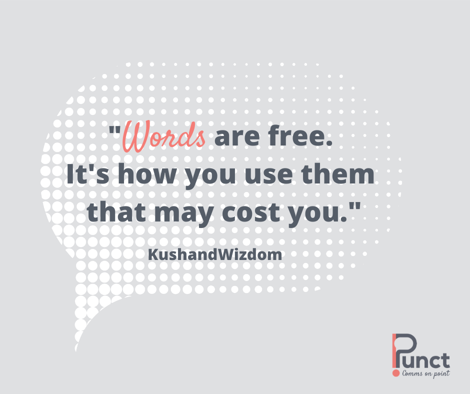 quote: Words are free, it's how you use them that may cost you